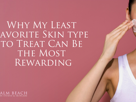 Problematic Skin: My Least Favorite to Treat BUT the Most Rewarding