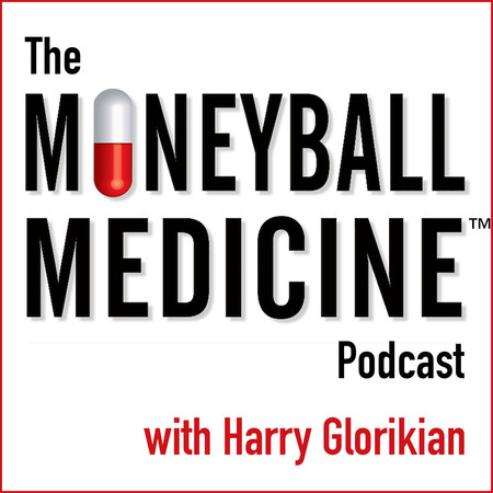 Moneyball Medicine Podcast w/ Harry Glorikian