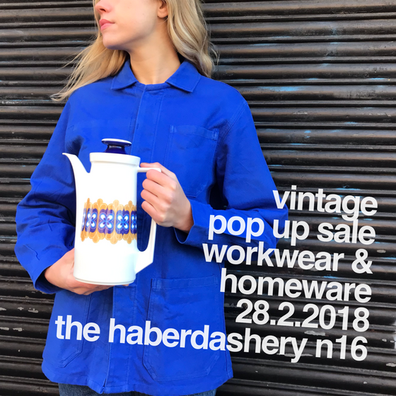 Vintage Pop Up Sale Workwear & Homeware at the Haberdashery N16 Thurs 28 Feb