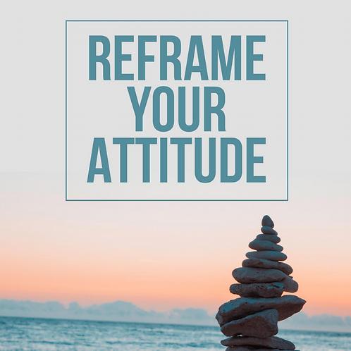 Reframe Your Attitude