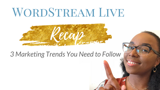 WordStream Live Recap: 3 marketing Trends You Need to Follow Blog