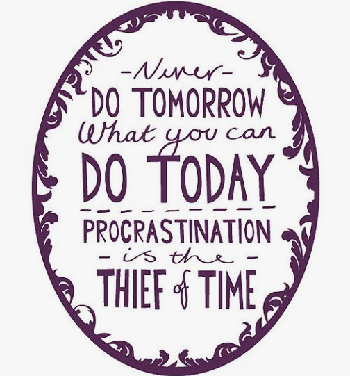 Never do tomorrow what you can do today.