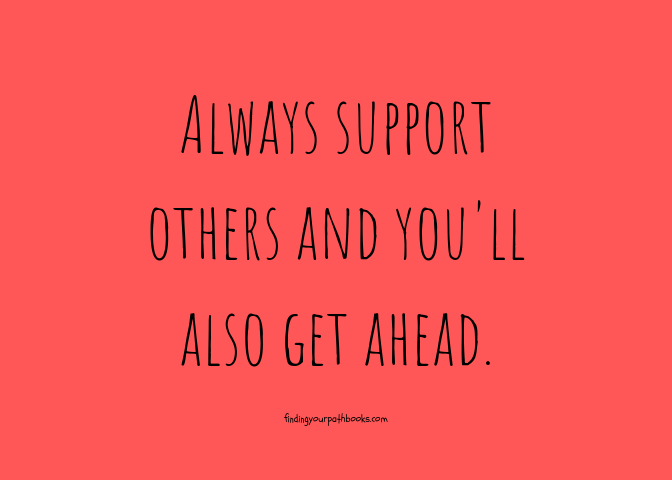 Always support others and you'll also get ahead. Quote