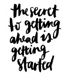he secret to getting ahead is getting started.
