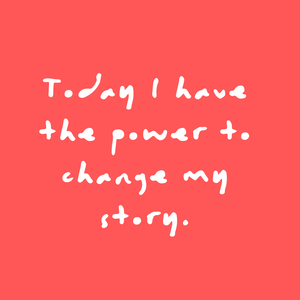 Today I have the power to change my story. Quote