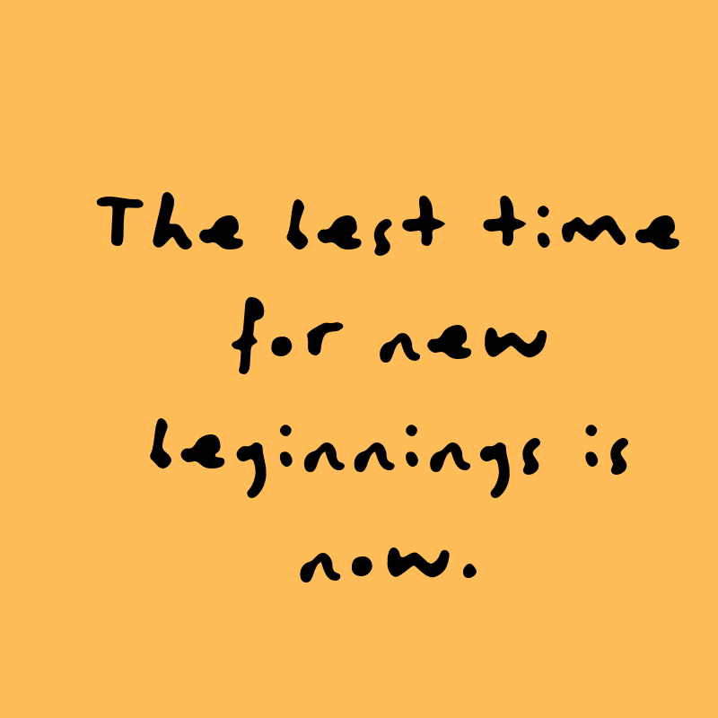 The best time for new beginnings is now. Quote