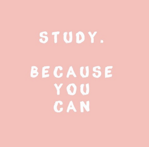 Study because you can.