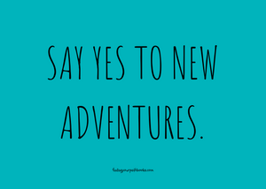 Say yes to new adventures. Quote