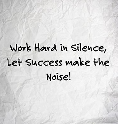 Work hard in silence, let success make the noise.