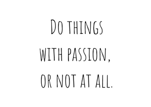 Do things with passion, or not at all. Quote
