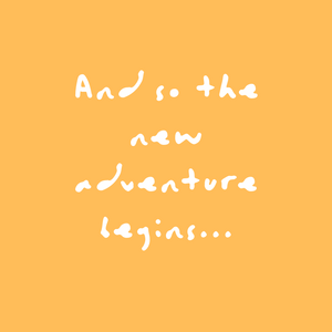 And so the new adventure begins... Quote