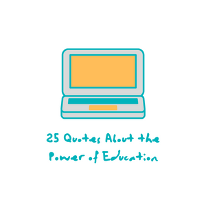 25 Quotes About the Power of Education