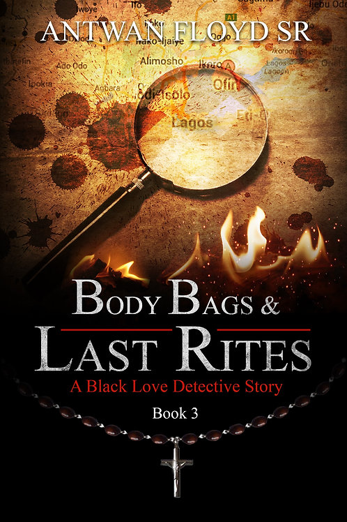 """BODY BAGS & LAST RITES """"A BLACK LOVE DETECTIVE STORY BOOK 3"""""""