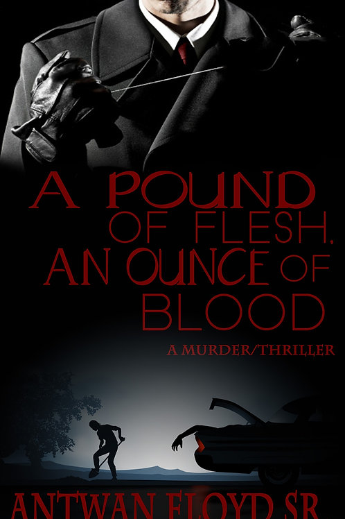 """A POUND OF FLESH, AN OUNCE OF BLOOD """"A BLACK LOVE DETECTIVE STORY BOOK 4"""""""