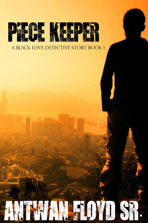 """PIECE KEEPER """"A BLACK LOVE DETECTIVE STORY BOOK 1"""""""