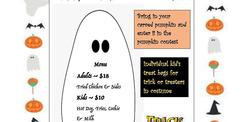 Saturday Halloween Night Dinner: Adults Fried Chix $18 Kids Hot Dog/Fries $10