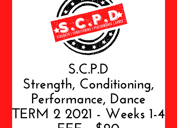 S.C.P.D Strength, Conditioning, Performance, Dance TERM 2 2021 - Weeks 1-4