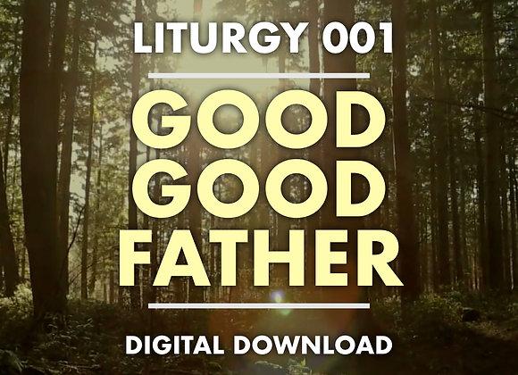Liturgy 001 - Good Good Father