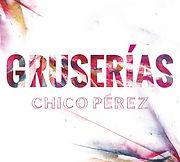 Portada disco Gruserías del pianista Chico Pérez