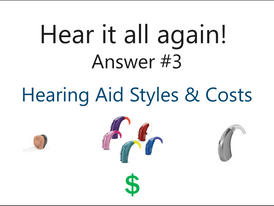 Hear it all again!   Question 3: What are the different hearing aid styles & costs?
