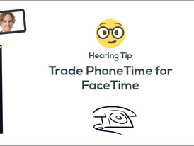 Hearing Tip: Trade Phone Time for Face Time