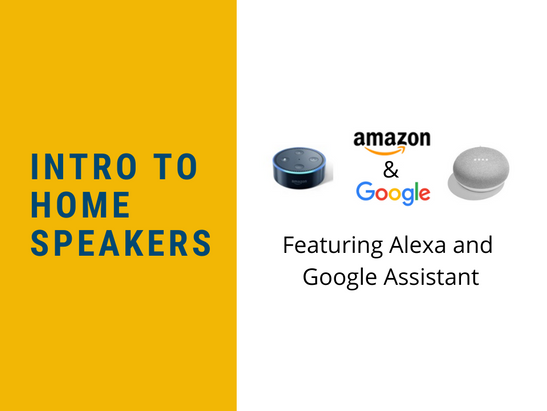 Meet Alexa & Google Assistant: An Introduction to Smart Speakers.