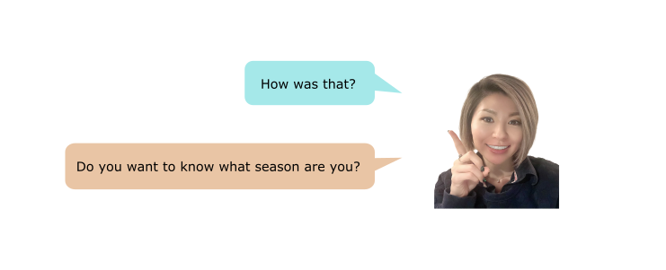 How was that? Do you want to know what season are you?