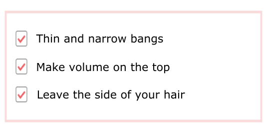 How to cut hair for round face, The best hairstyle for round face, thin and narrow bangs, make volume on the top, leave the side of your hair
