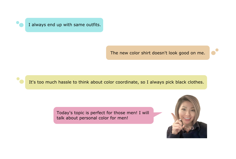 I always end up with same outfits. The new shirt doesn't look good on me. It's too much hassle to think about color coordinate, so I always pick black clothes. Today's topic is perfect for those men! I will talk about personal color for men!
