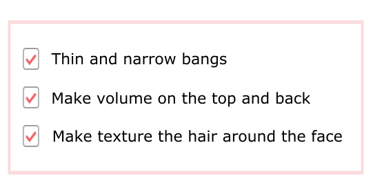 The best hairstyle for square shaped face, thin and narrow bangs, make volume on the top and back, make texture the hair around the face, how to cut hair for square face