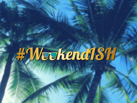 What is WeekendISH?