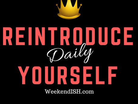 Reintroduce Yourself Daily