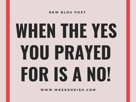 When the Yes you prayed for is a NO
