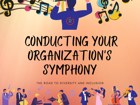 Conducting Your Organization's Symphony: The Road To Workplace Diversity And Inclusion