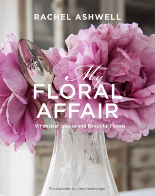 My Floral Affair by Rachel Ashwell, published by Cico Books