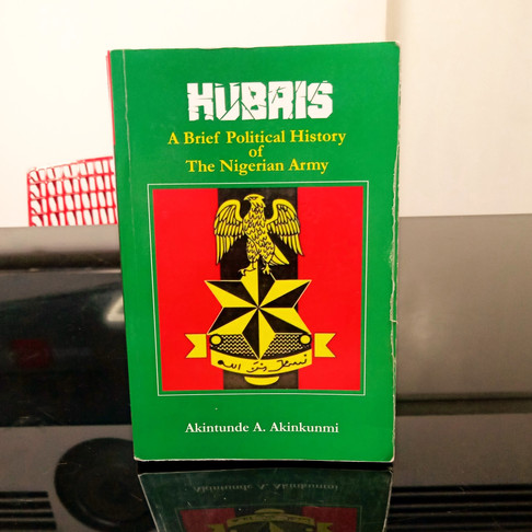'Hubris: A Brief Political History of The Nigerian Army' – A Review