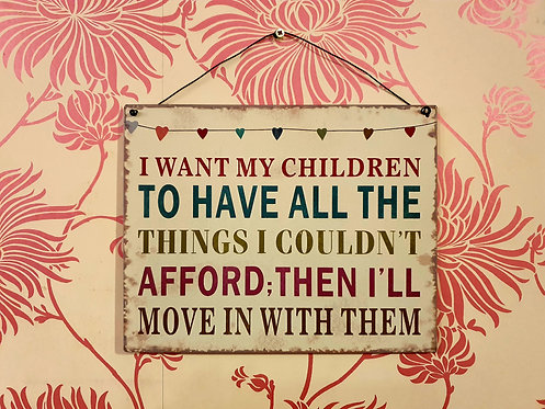 I Want My Children to Have... Metal Sign