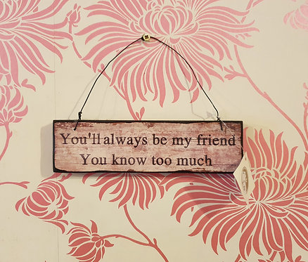 You'll Always Be My Friend Wooden Plaque