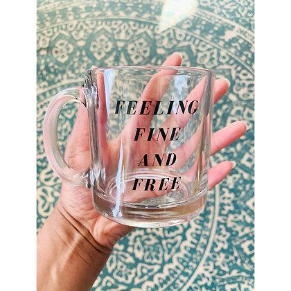 Feeling Fine & Free Glass Mug