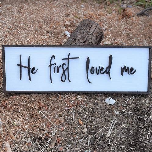 He first loved me
