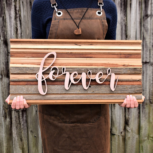 Broken and Restored reclaimed timber with forever sign