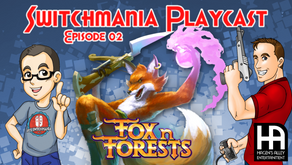 [SWITCHMANIA Playcast] Episode #002: Fox n Forests