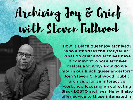 """""""Archiving Joy and Grief with Steven G Fullwood,"""" an interactive workshop"""