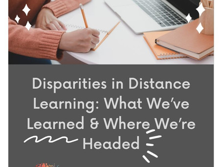 Disparities in Distance Learning: What We've Learned & Where We're Headed -Webinar