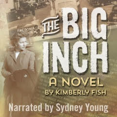 Audiobook Narration of THE BIG INCH, by Kimberly Fish