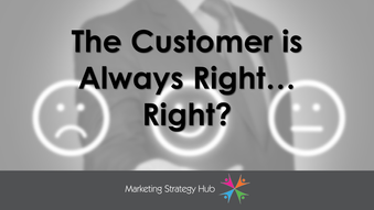The Customer is Always Right...Right?