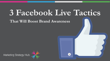 3 Facebook Live Tactics That Will Boost Brand Awareness