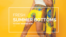 Bottoms Up! Fresh Summer Bottoms to Start Wearing Now!