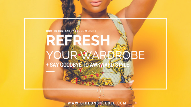 How to Instantly Lose Weight, Refresh your Wardrobe + Say Goodbye to Awkward Style!