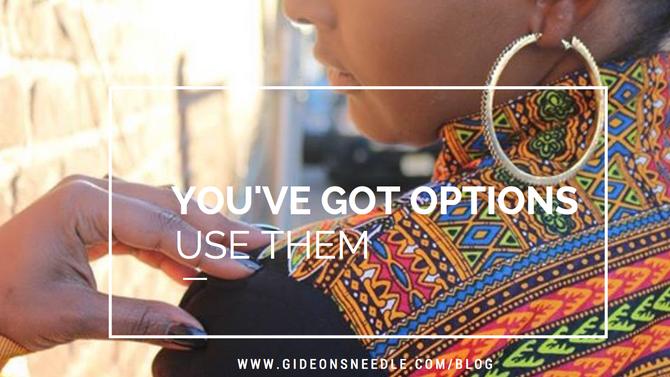 You've Got Options. Use them!